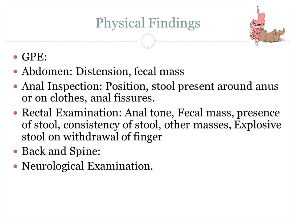 Physical Findings GPE: Abdomen: Distension, fecal mass