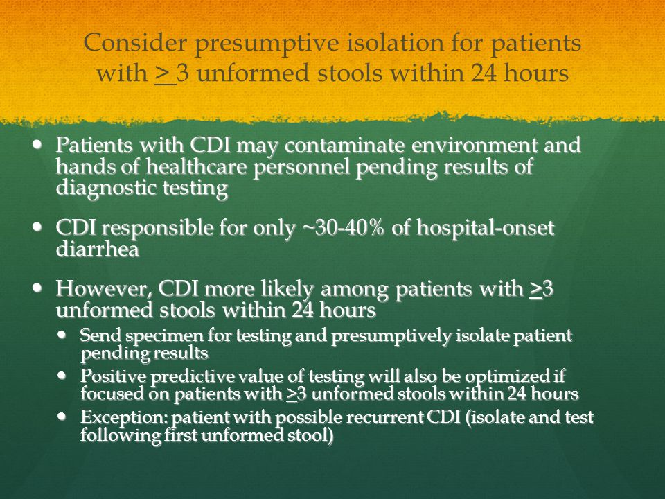 Consider presumptive isolation for patients with > 3 unformed stools within 24 hours
