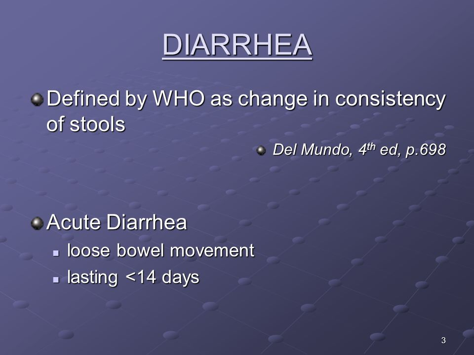 DIARRHEA Defined by WHO as change in consistency of stools