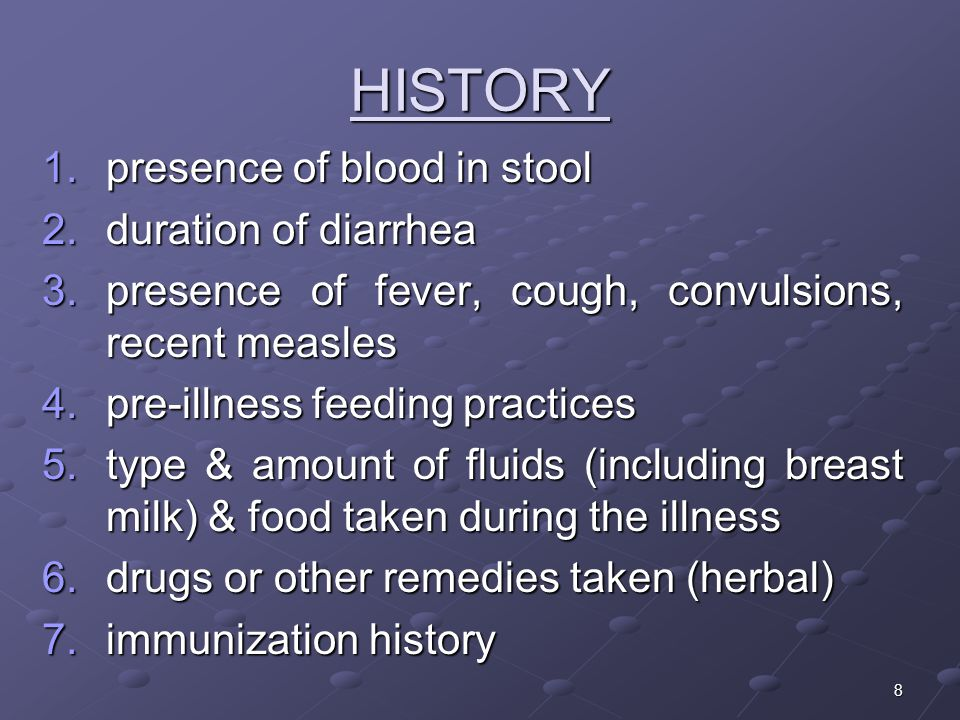 HISTORY presence of blood in stool duration of diarrhea