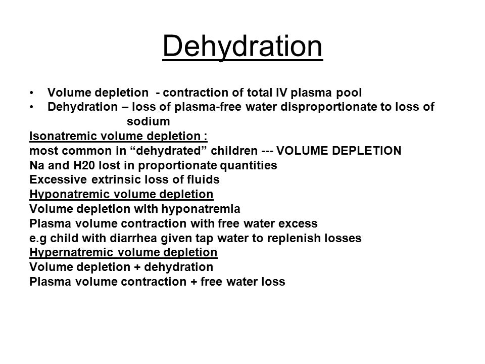 Dehydration Volume depletion - contraction of total IV plasma pool