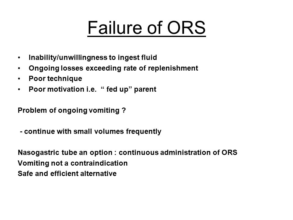 Failure of ORS Inability/unwillingness to ingest fluid