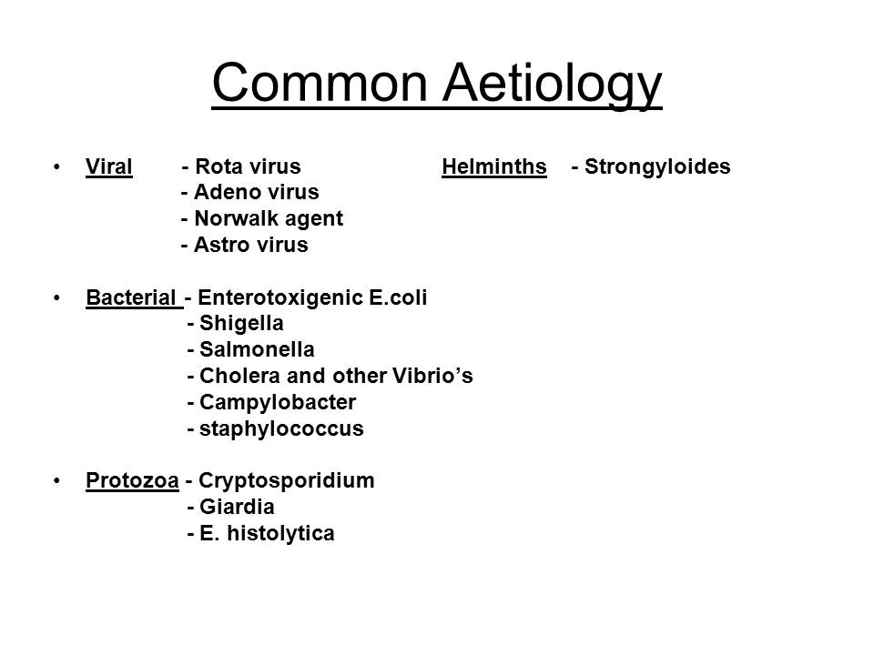 Common Aetiology Viral - Rota virus Helminths - Strongyloides
