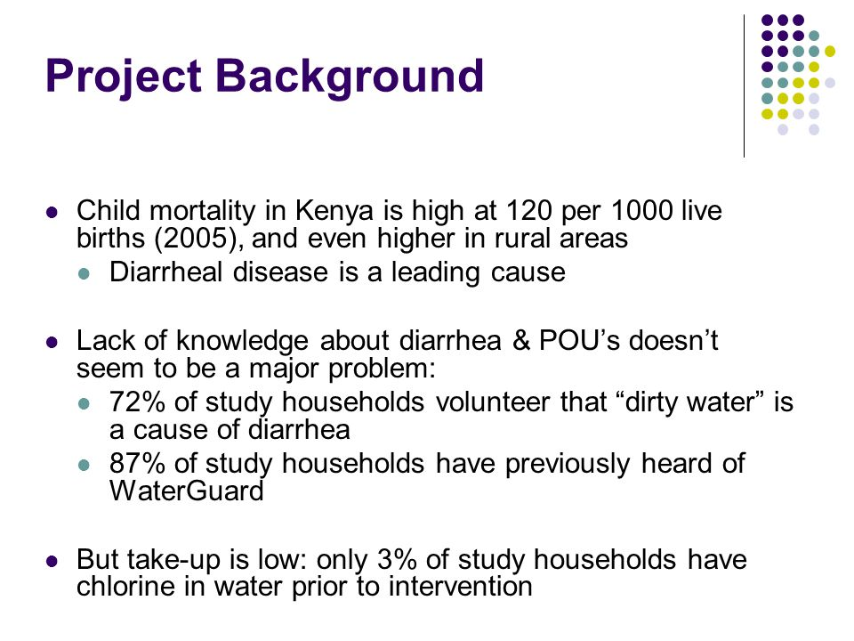 SPRING CLEANING NOTES Project Background. Child mortality in Kenya is high at 120 per 1000 live births (2005), and even higher in rural areas.