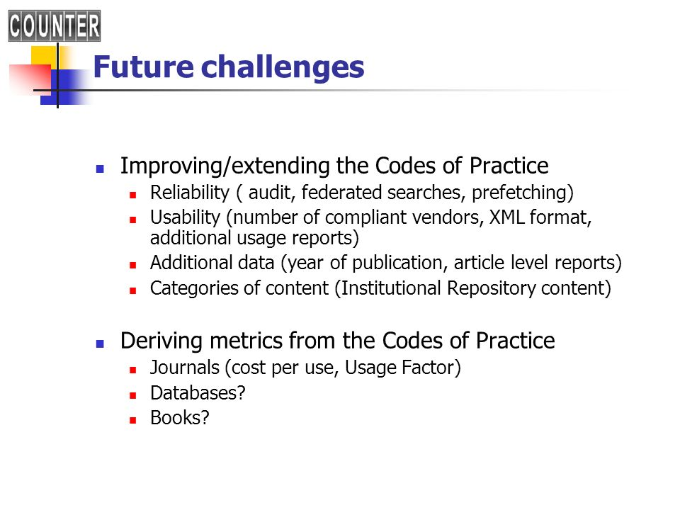 Future challenges Improving/extending the Codes of Practice