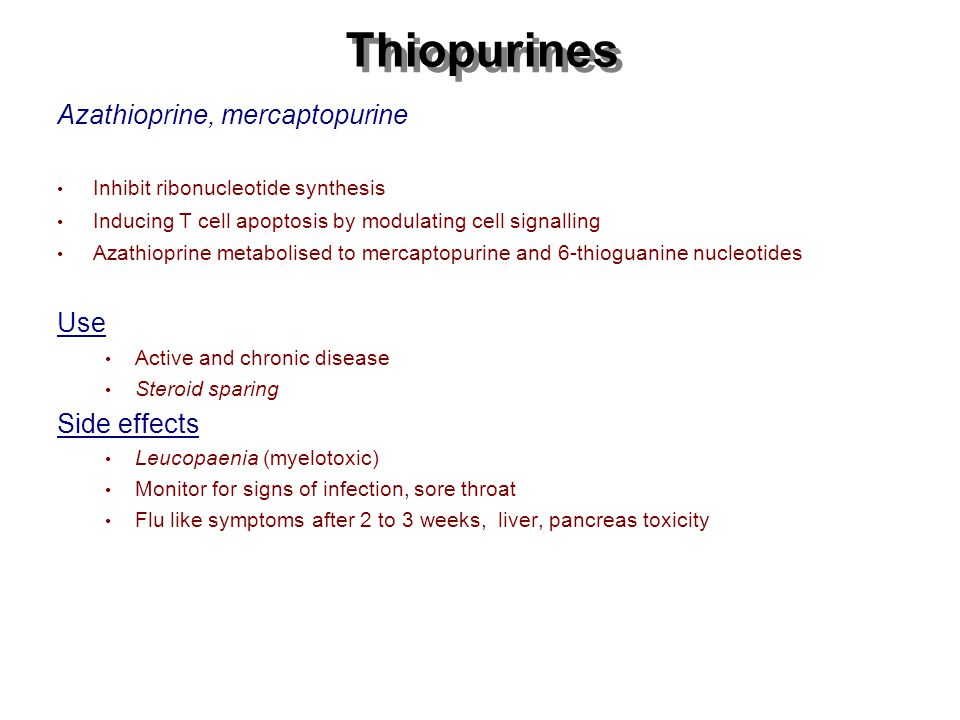 Thiopurines Azathioprine, mercaptopurine Use Side effects