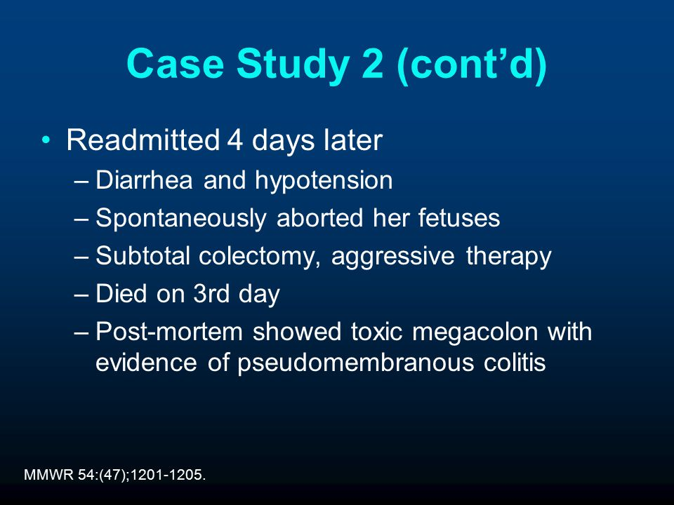 Case Study 2 (cont'd) Readmitted 4 days later Diarrhea and hypotension