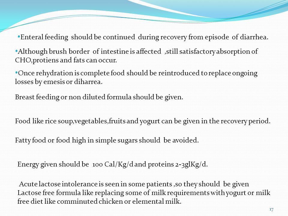 Enteral feeding should be continued during recovery from episode of diarrhea.