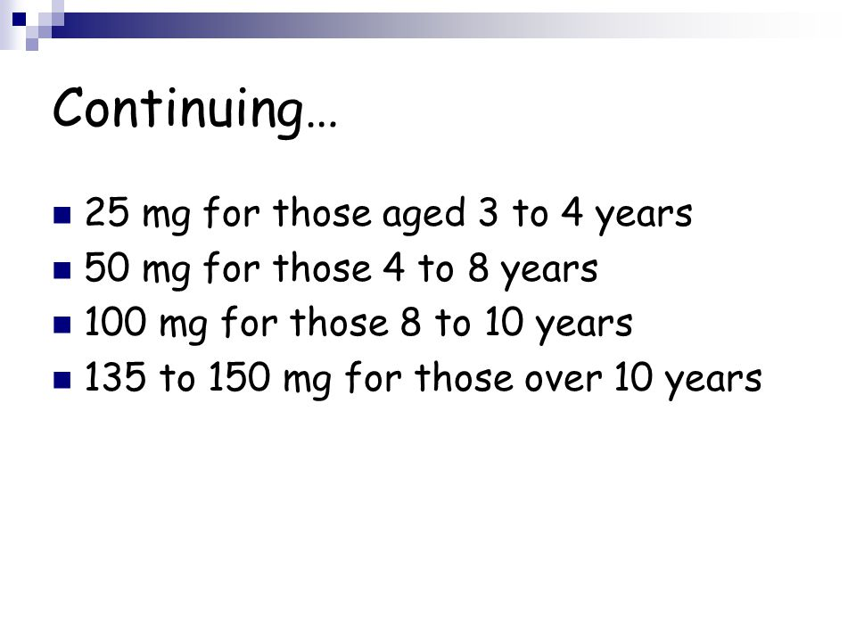 Continuing… 25 mg for those aged 3 to 4 years