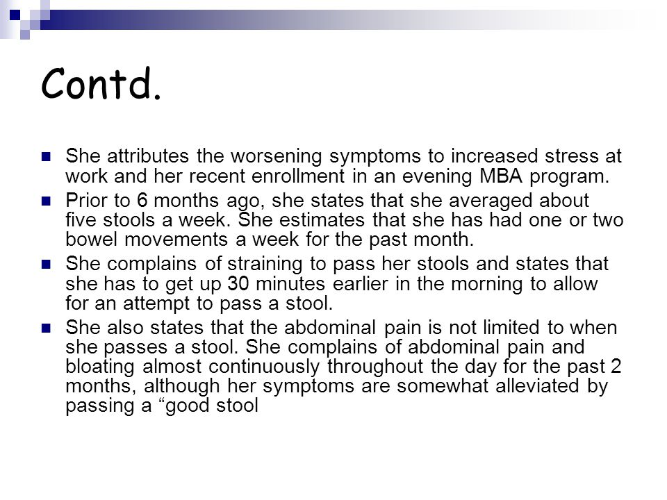 Contd. She attributes the worsening symptoms to increased stress at work and her recent enrollment in an evening MBA program.