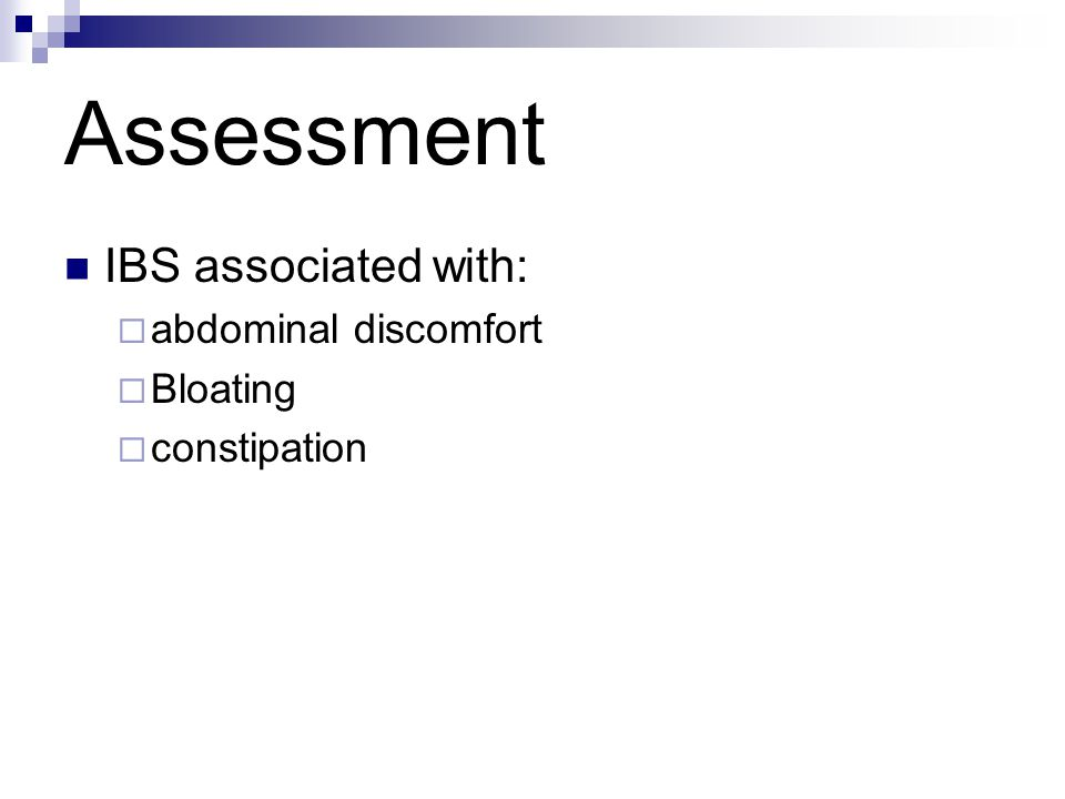 Assessment IBS associated with: abdominal discomfort Bloating