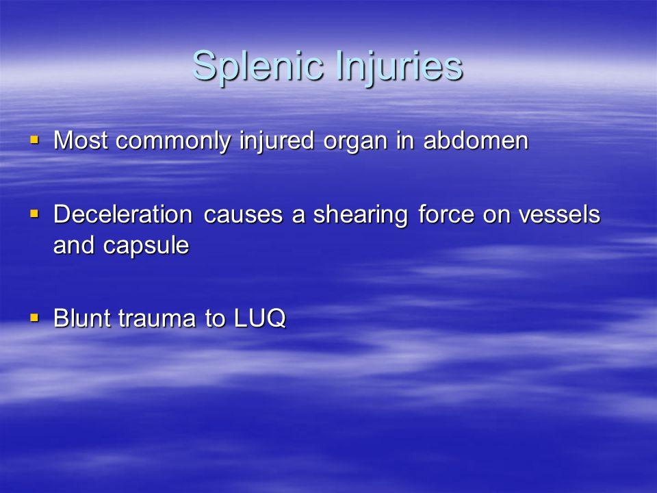 Splenic Injuries Most commonly injured organ in abdomen