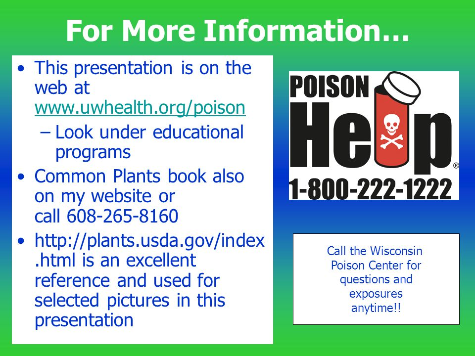 For More Information… This presentation is on the web at www.uwhealth.org/poison. Look under educational programs.
