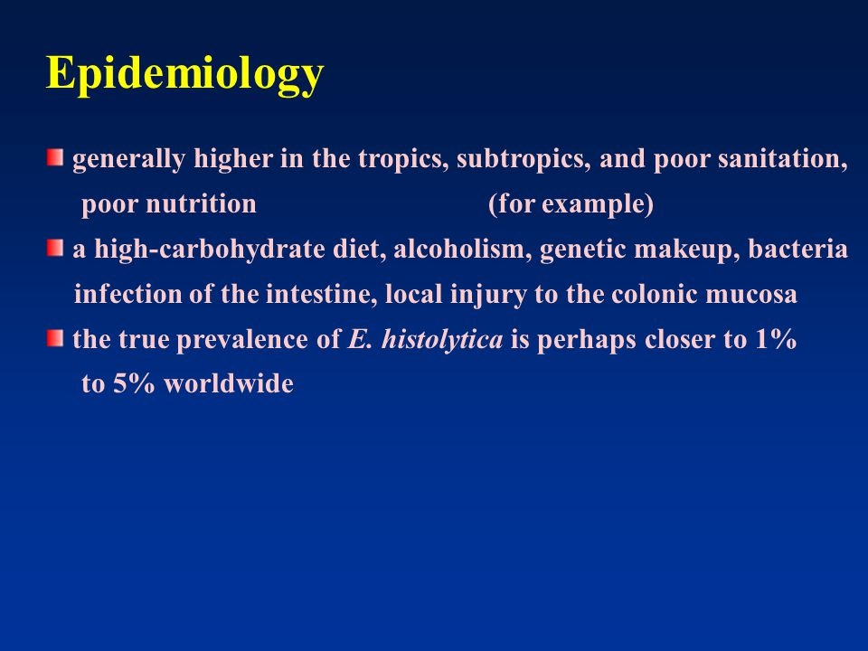 Epidemiology generally higher in the tropics, subtropics, and poor sanitation, poor nutrition (for example)
