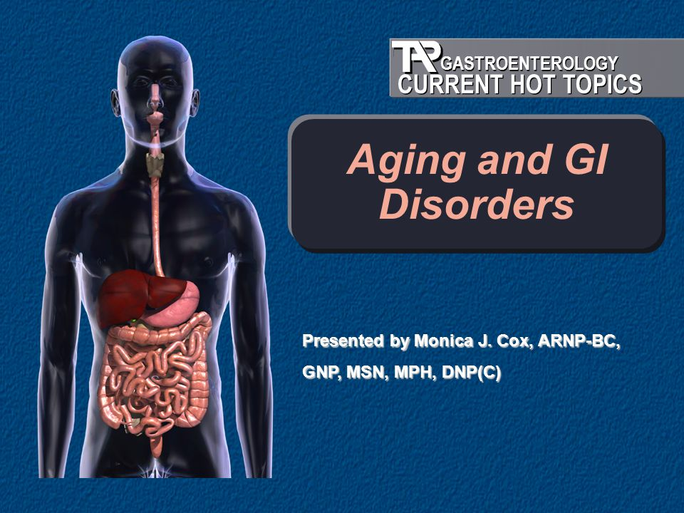 Aging and GI Disorders Presented by Monica J. Cox, ARNP-BC,