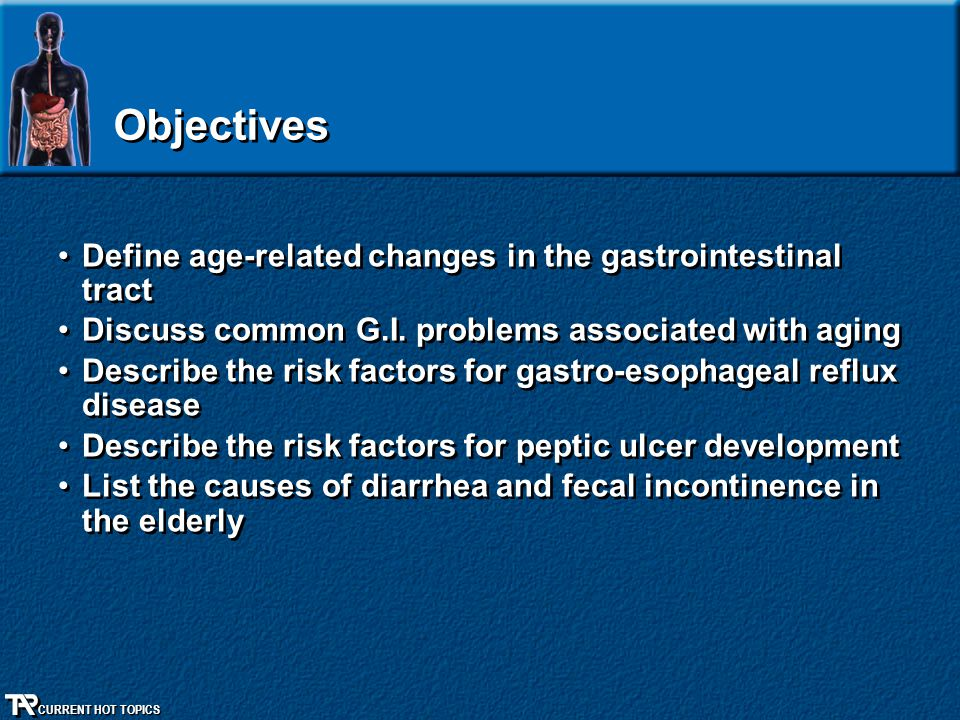 Objectives Define age-related changes in the gastrointestinal tract