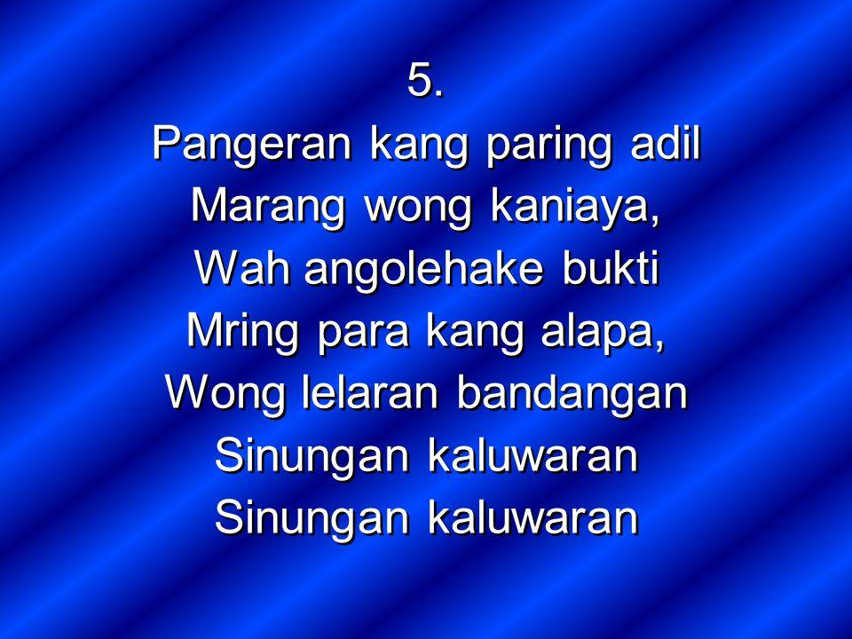 Pangeran kang paring adil Marang wong kaniaya, Wah angolehake bukti