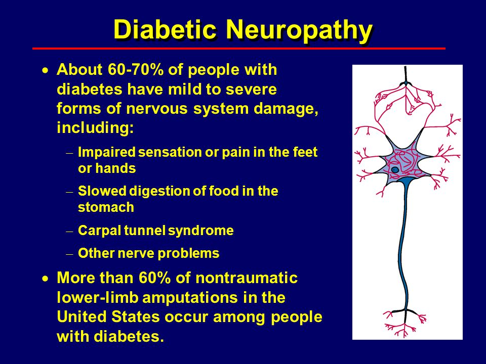 Diabetic Neuropathy About 60-70% of people with diabetes have mild to severe forms of nervous system damage, including: