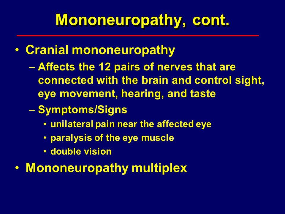 Mononeuropathy, cont. Cranial mononeuropathy Mononeuropathy multiplex