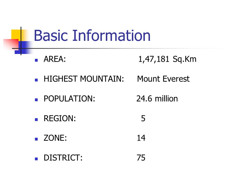 Basic Information AREA: 1,47,181 Sq.Km HIGHEST MOUNTAIN: Mount Everest