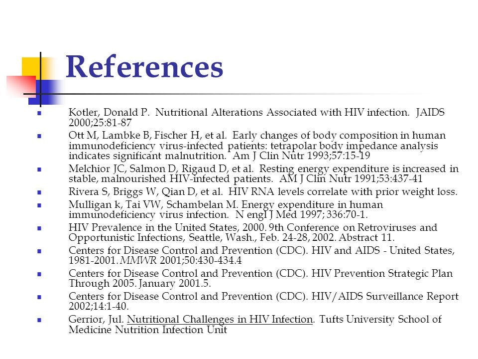 References Kotler, Donald P. Nutritional Alterations Associated with HIV infection. JAIDS 2000;25:81-87.