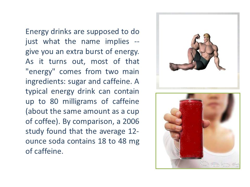 Energy drinks are supposed to do just what the name implies -- give you an extra burst of energy.