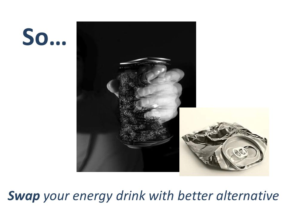 So… Swap your energy drink with better alternative