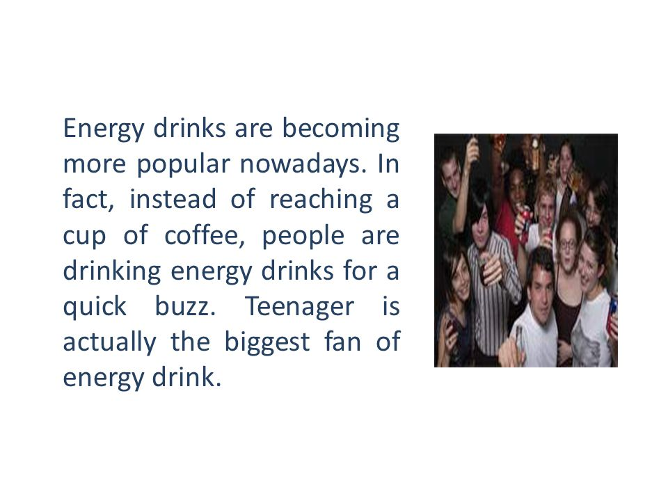 Energy drinks are becoming more popular nowadays