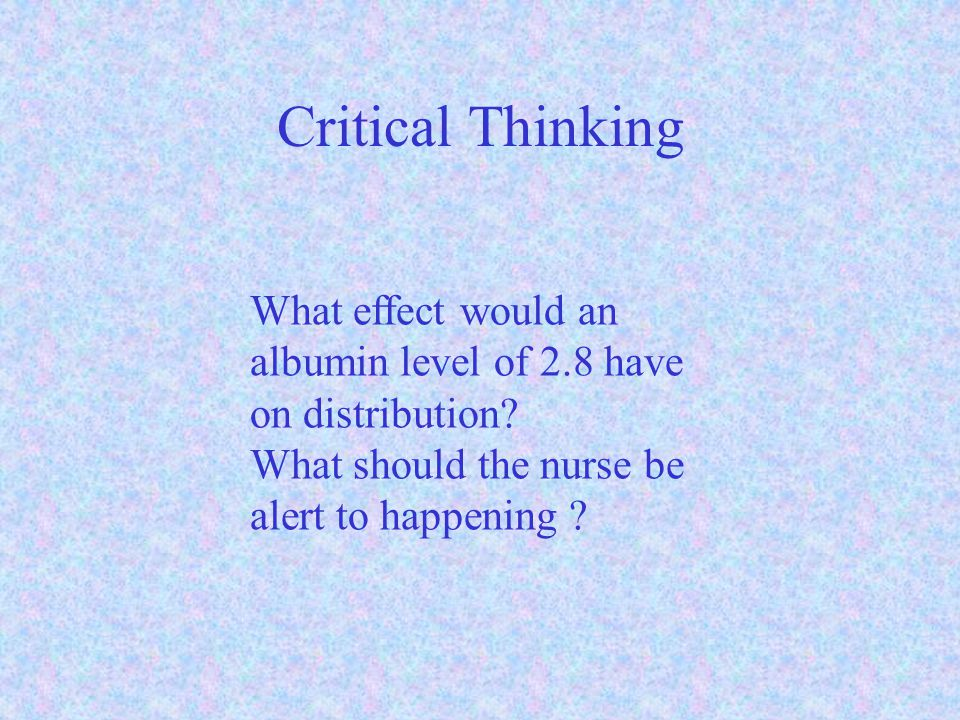 Critical Thinking What effect would an albumin level of 2.8 have on distribution.