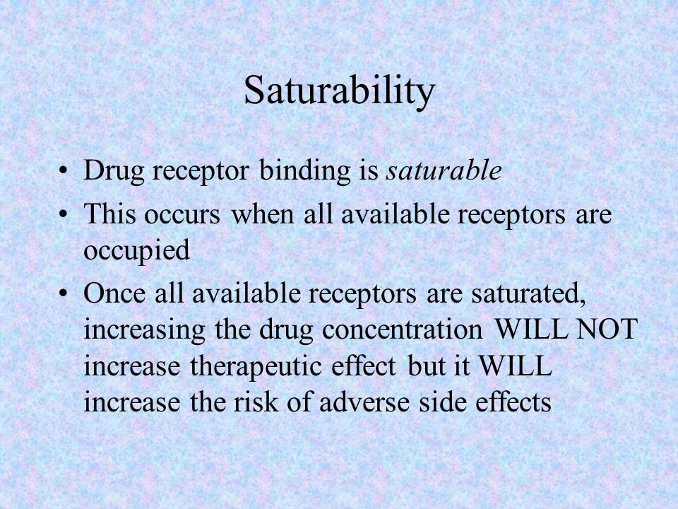 Saturability Drug receptor binding is saturable