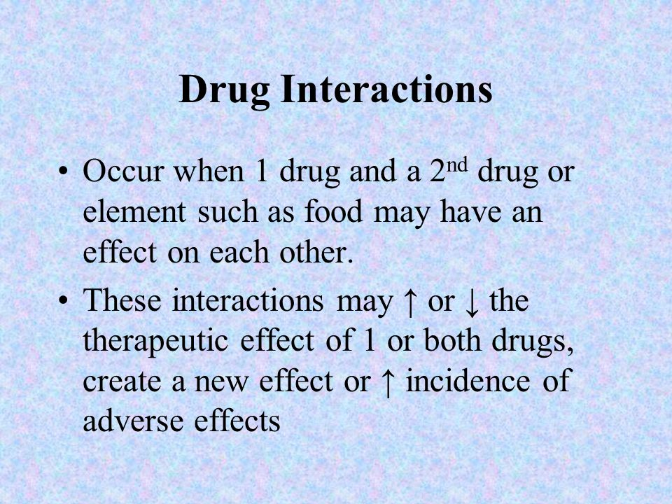 Drug Interactions Occur when 1 drug and a 2nd drug or element such as food may have an effect on each other.