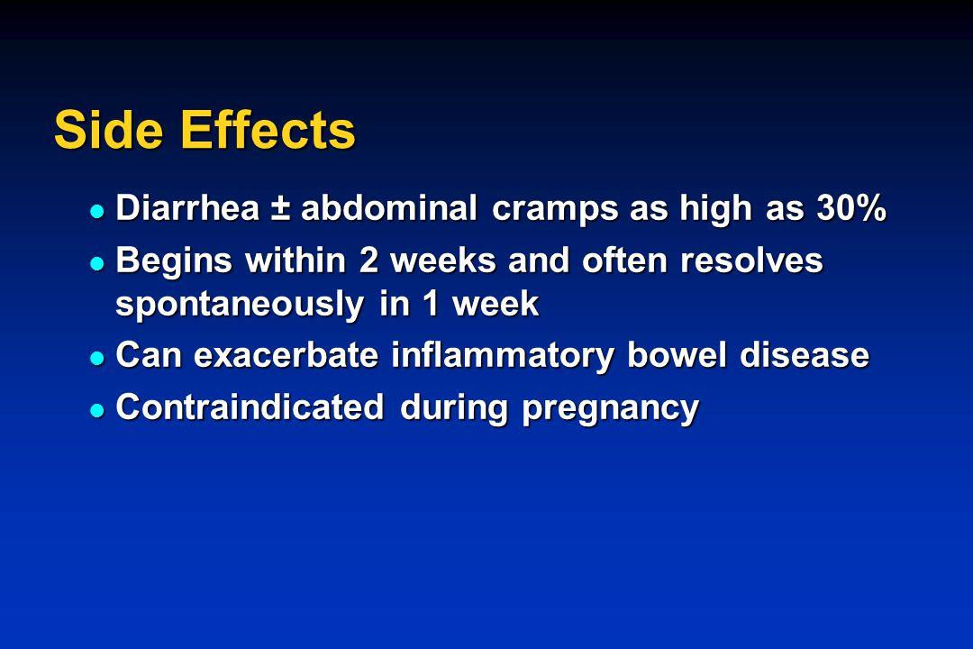 Side Effects Diarrhea ± abdominal cramps as high as 30%