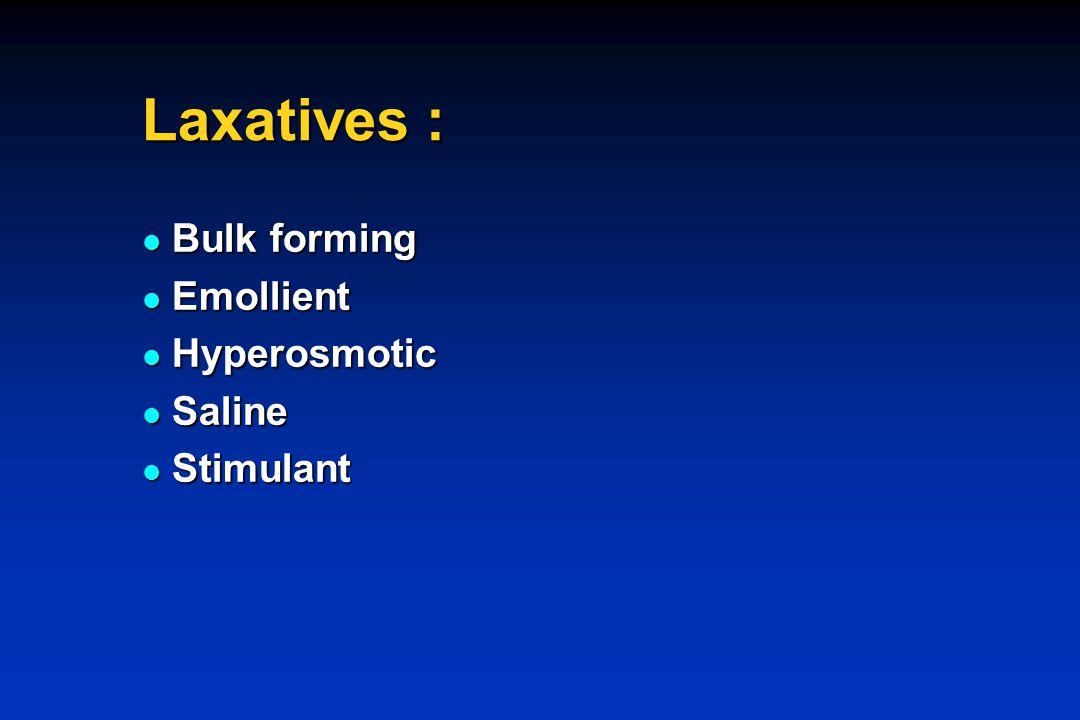 Laxatives : Bulk forming Emollient Hyperosmotic Saline Stimulant