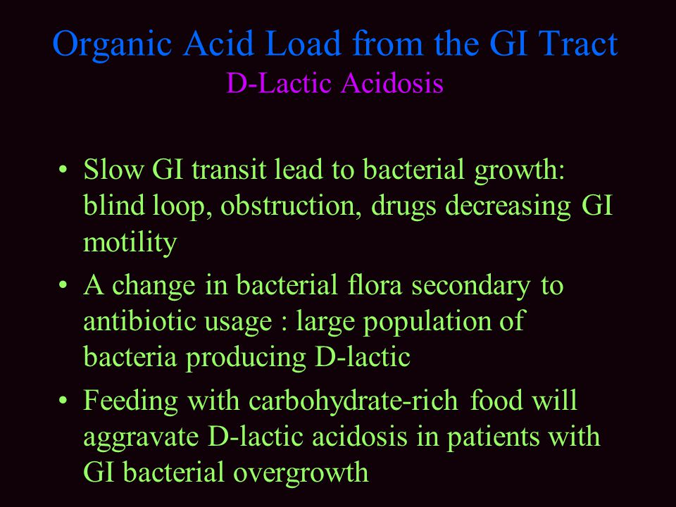 Organic Acid Load from the GI Tract D-Lactic Acidosis