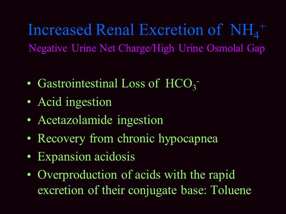 Increased Renal Excretion of NH4+ Negative Urine Net Charge/High Urine Osmolal Gap