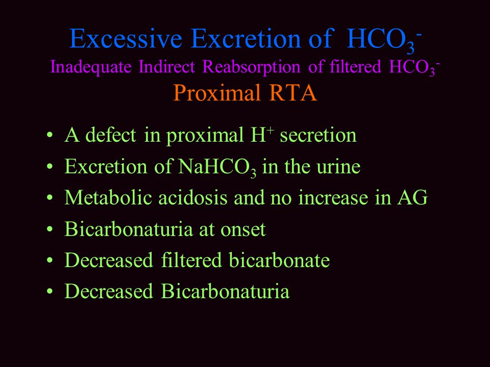 Excessive Excretion of HCO3- Inadequate Indirect Reabsorption of filtered HCO3- Proximal RTA