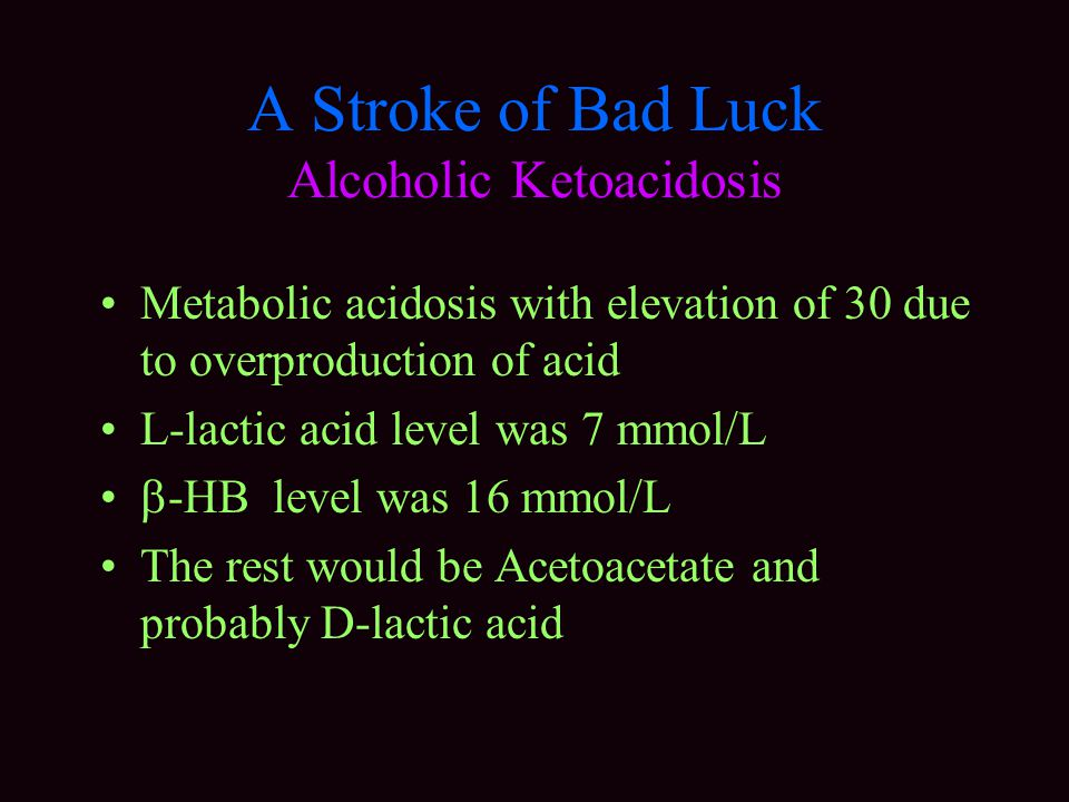 A Stroke of Bad Luck Alcoholic Ketoacidosis