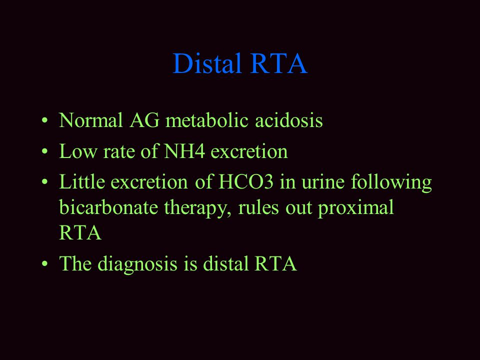 Distal RTA Normal AG metabolic acidosis Low rate of NH4 excretion