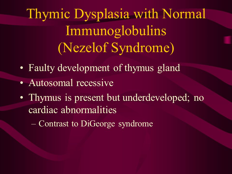 Thymic Dysplasia with Normal Immunoglobulins (Nezelof Syndrome)