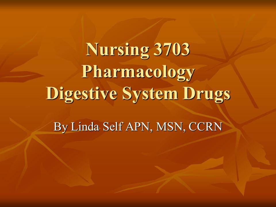Nursing 3703 Pharmacology Digestive System Drugs
