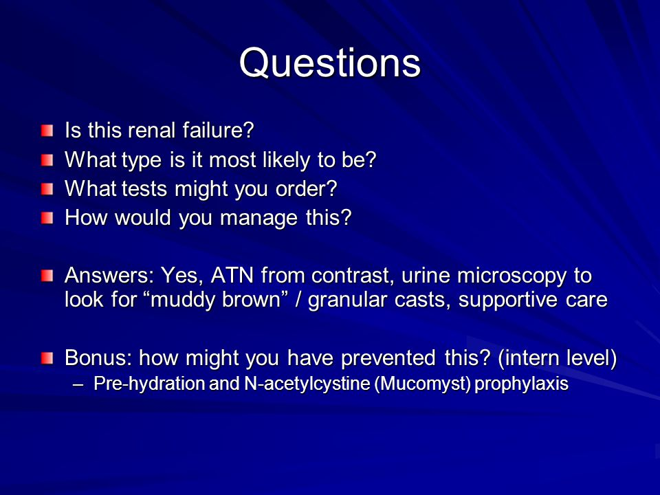 Questions Is this renal failure What type is it most likely to be