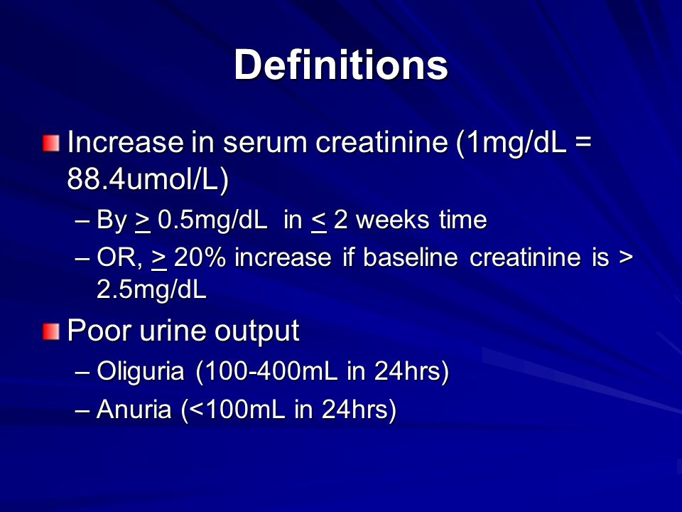 Definitions Increase in serum creatinine (1mg/dL = 88.4umol/L)