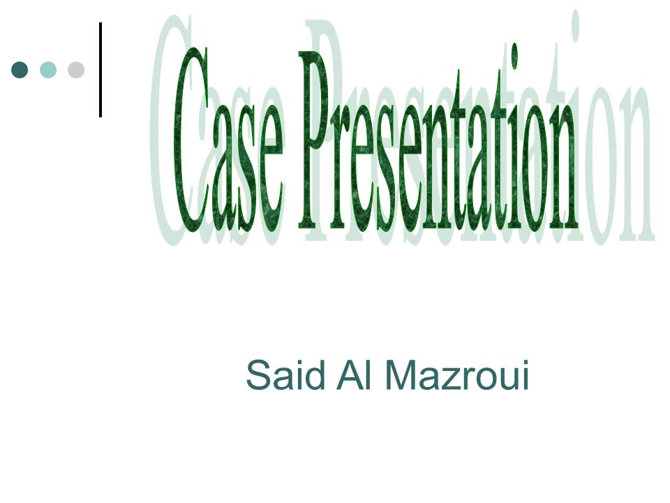 Case Presentation Said Al Mazroui