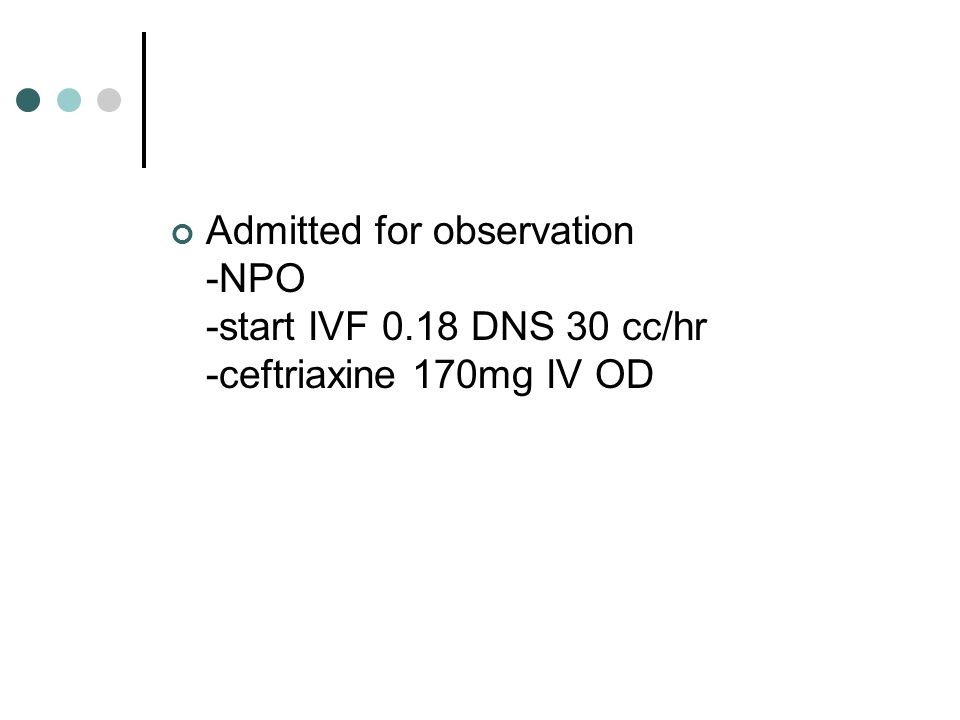 Admitted for observation -NPO -start IVF 0