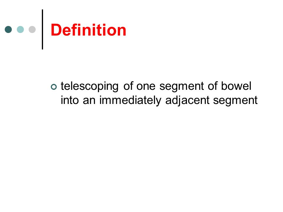 Definition telescoping of one segment of bowel into an immediately adjacent segment