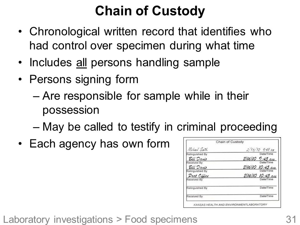 Chain of Custody Chronological written record that identifies who had control over specimen during what time.
