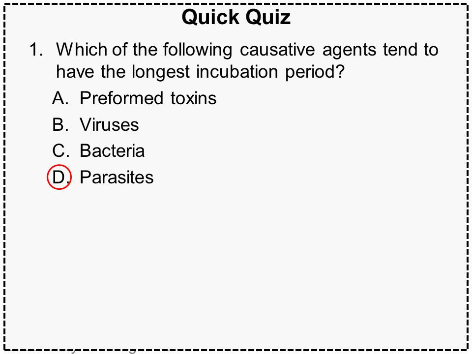 Quick Quiz Which of the following causative agents tend to have the longest incubation period Preformed toxins.