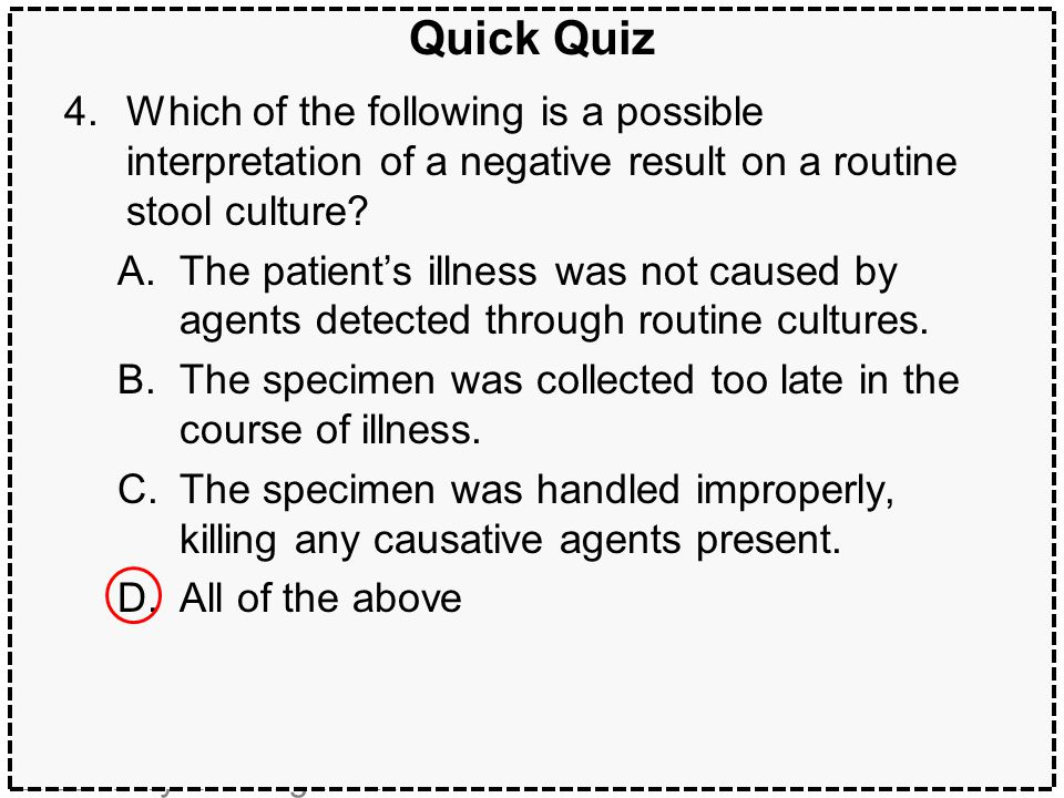 Quick Quiz Which of the following is a possible interpretation of a negative result on a routine stool culture