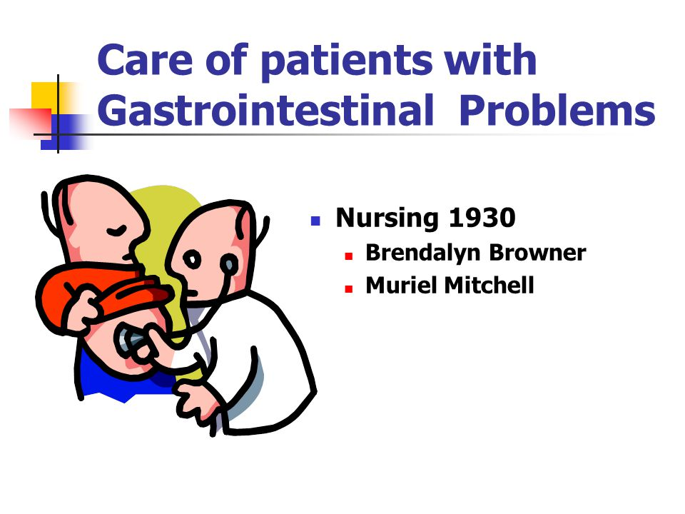 Care of patients with Gastrointestinal Problems