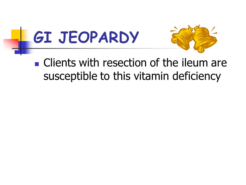 GI JEOPARDY Clients with resection of the ileum are susceptible to this vitamin deficiency